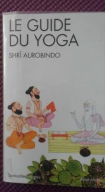 Le guide du yoga. Aurobindo